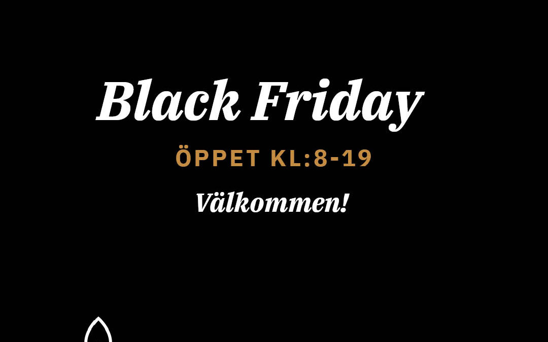 Black Friday öppet Kl.8-19